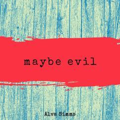 Alva Simms: Maybe Evil