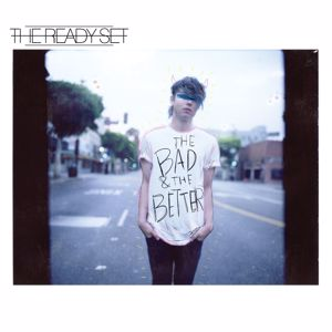 The Ready Set: The Bad & The Better