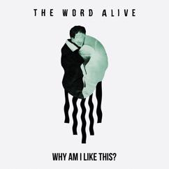 The Word Alive: Why Am I Like This?