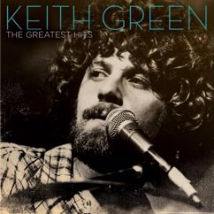Keith Green: You Put This Love In My Heart