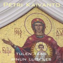 Petri Kaivanto: Tulen taas sinun luokses