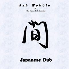 Jah Wobble & The Nippon Dub Ensemble: Japanese Dub