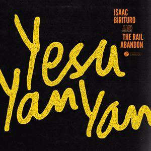 Isaac Birituro & The Rail Abandon: Yesu Yan Yan