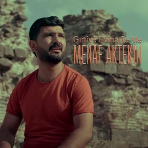 Menaf Aktekin: Gırtîyê Evîna Te Me