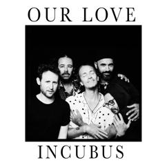Incubus: Our Love