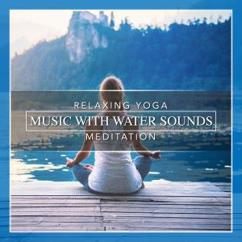 Nature Sounds: Relaxing Yoga Music with Water Sounds Meditation