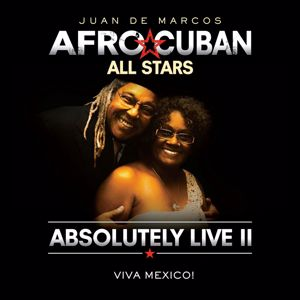 Juan de Marcos and Afro-Cuban All Stars: Absolutely Live II - Viva Mexico!
