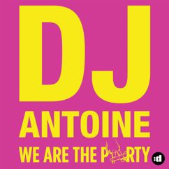 DJ Antoine: We Are The Party