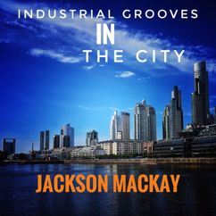 Jackson Mackay: Industrial Grooves in the City