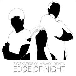 Big Skapinsky, Maavy & Bear'n: Edge of Night