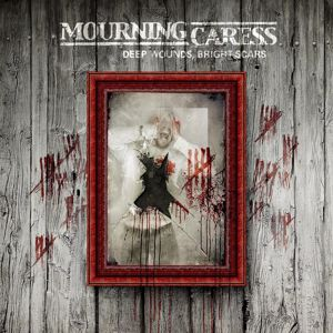 Mourning Caress: Deep Wounds, Bright Scars
