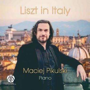 Maciej Pikulski: Liszt in Italy