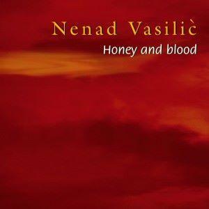 Nenad Vasilic: Honey and Blood