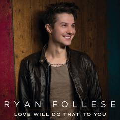 Ryan Follese: Love Will Do That To You