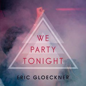 Eric Gloeckner: We Party Tonight