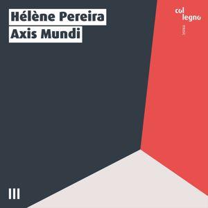 Hélène Pereira: Axis Mundi