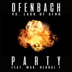 Ofenbach, Lack Of Afro, Herbal T, Wax: PARTY (feat. Wax and Herbal T) [Ofenbach vs. Lack Of Afro]