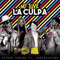Arthur Hanlon feat. ChocQuibTown: No Tuve la Culpa