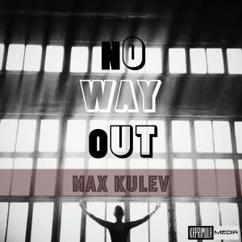Max Kulev: No Way Out