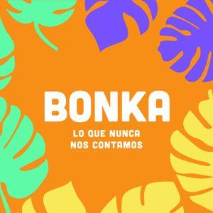 Bonka: Lo Que Nunca Nos Contamos