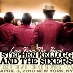 Stephen Kellogg and The Sixers: Live From The Heart: 1000th Show Recorded At Irving Plaza (April 3, 2010 New York, NY)