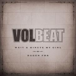 Volbeat: Wait A Minute My Girl