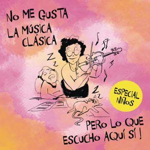 Various Artists: No Me Gusta la Música Clásica Pero Lo Que Hay Aquí Si. Especial Niños