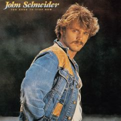 John Schneider: Too Good To Stop Now