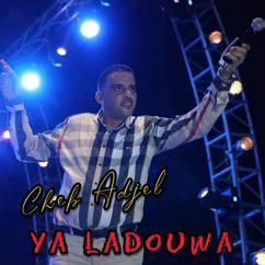 Cheb Adjel: Ya Ladouwa