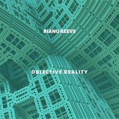 Rianu Keevs: Objective Reality