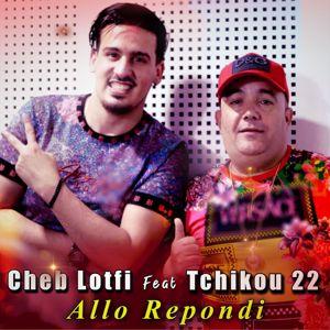 Cheb Lotfi feat. Tchikou 22: Allo Repondi