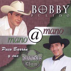 Bobby Pulido, Paco Barrón Y Sus Norteños Clan: Mano A Mano