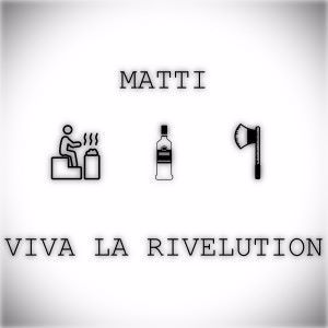 Matti: Viva La Rivelution