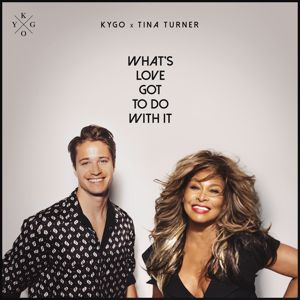Kygo, Tina Turner: What's Love Got to Do with It