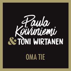 Paula Koivuniemi, Toni Wirtanen: Oma tie (feat. Toni Wirtanen)