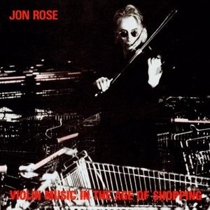 Jon Rose: Violin Music in the Age of Shopping