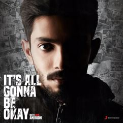 "Anirudh Ravichander: It's All Gonna Be Okay (From ""U Turn (Telugu)"")"