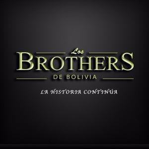 Los Brothers De Bolivia: La Historia Continúa