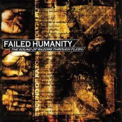 Failed Humanity: The Sound Of Razors Through Flesh
