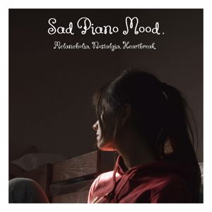 Various Artists: Sad Piano Mood, Melancholia, Nostalgia, Heartbreak