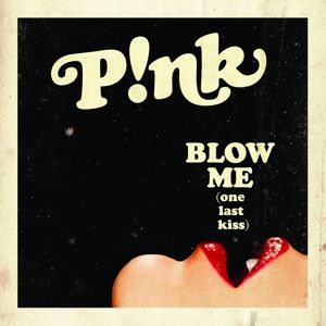 P!nk: Blow Me (One Last Kiss)