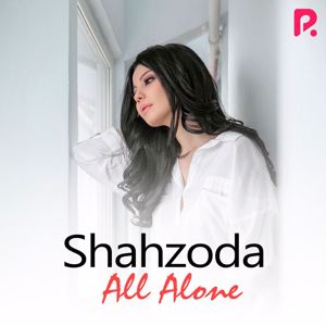 Shahzoda: All Alone