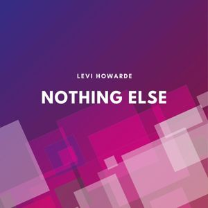Levi Howarde: Nothing Else