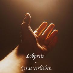 Der Kirchenmusikant: Lobpreis - Jesus verlieben