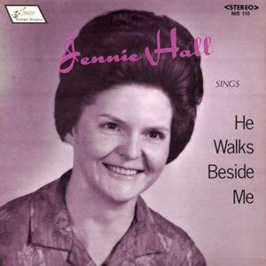 Jennie Hall: He Walks Beside Me