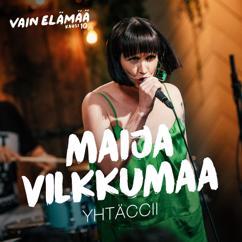 Maija Vilkkumaa: Yhtäccii (Vain elämää kausi 10)