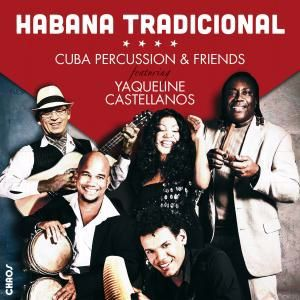 Cuba Percussion & Friends: Habana Tradicional