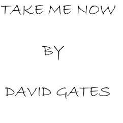 David Gates: Take Me Now