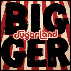 Sugarland: Bigger