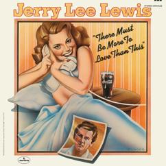 Jerry Lee Lewis: There Must Be More To Love Than This